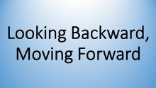 Looking Backward; Moving Forward